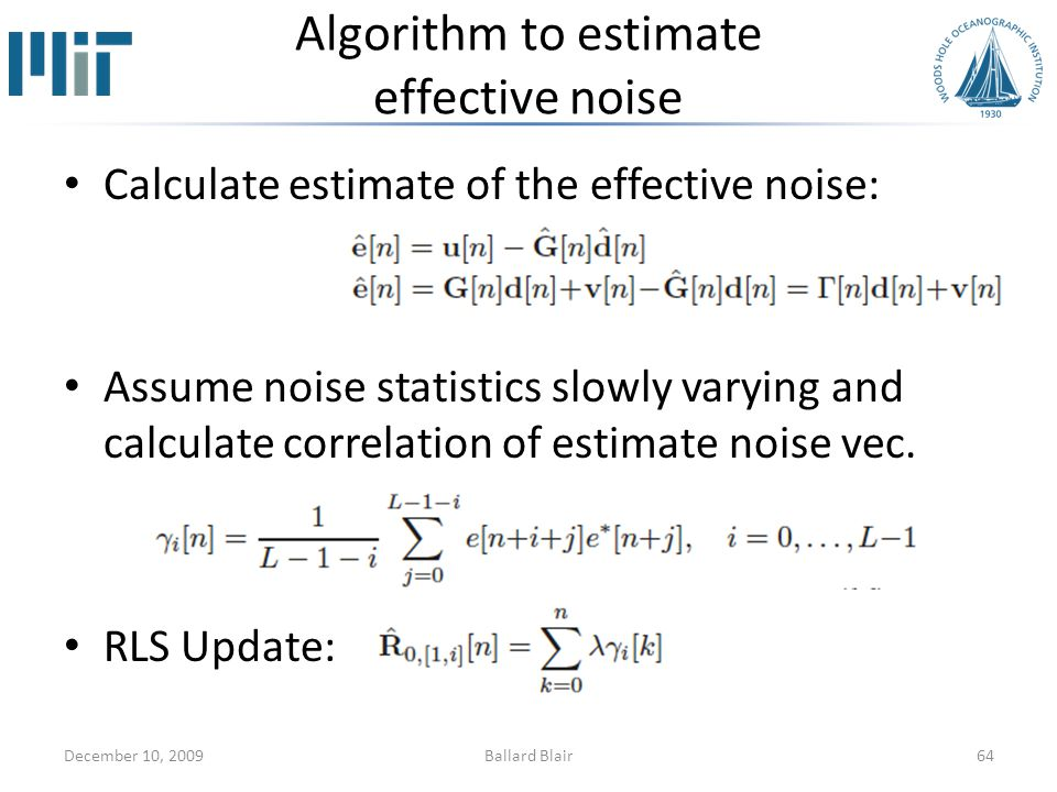 Algorithm to estimate effective noise Calculate estimate of the effective noise: Assume noise statistics slowly varying and calculate correlation of estimate noise vec.