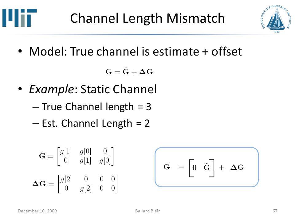 Channel Length Mismatch Model: True channel is estimate + offset Example: Static Channel – True Channel length = 3 – Est.