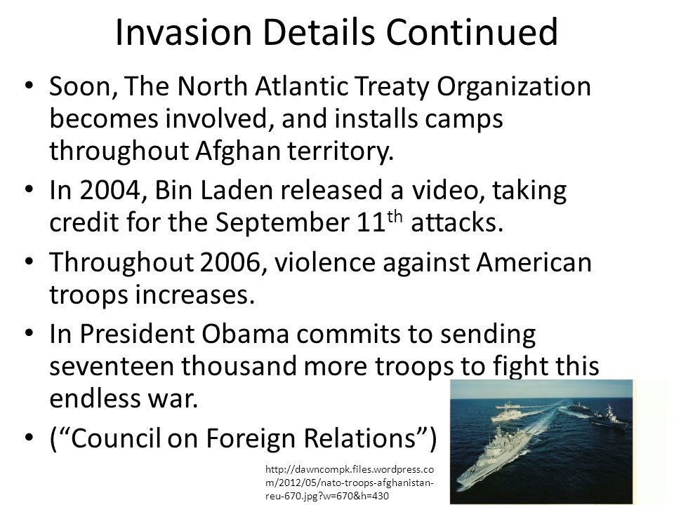 Invasion Details Continued Soon, The North Atlantic Treaty Organization becomes involved, and installs camps throughout Afghan territory.