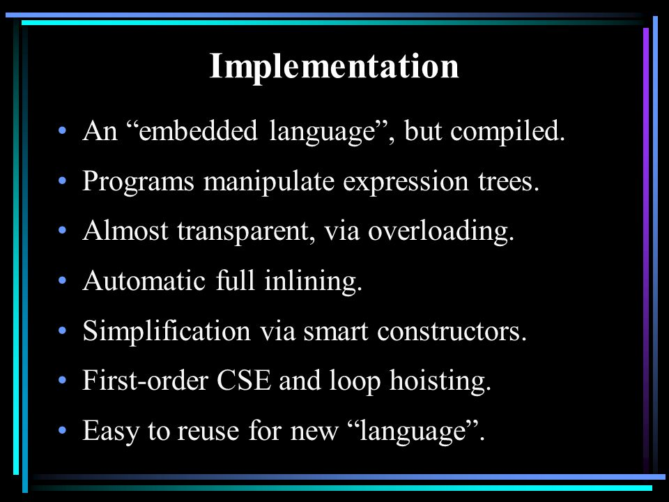 Implementation An embedded language , but compiled.