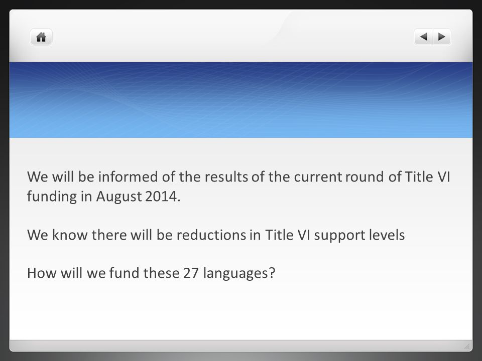We will be informed of the results of the current round of Title VI funding in August 2014.