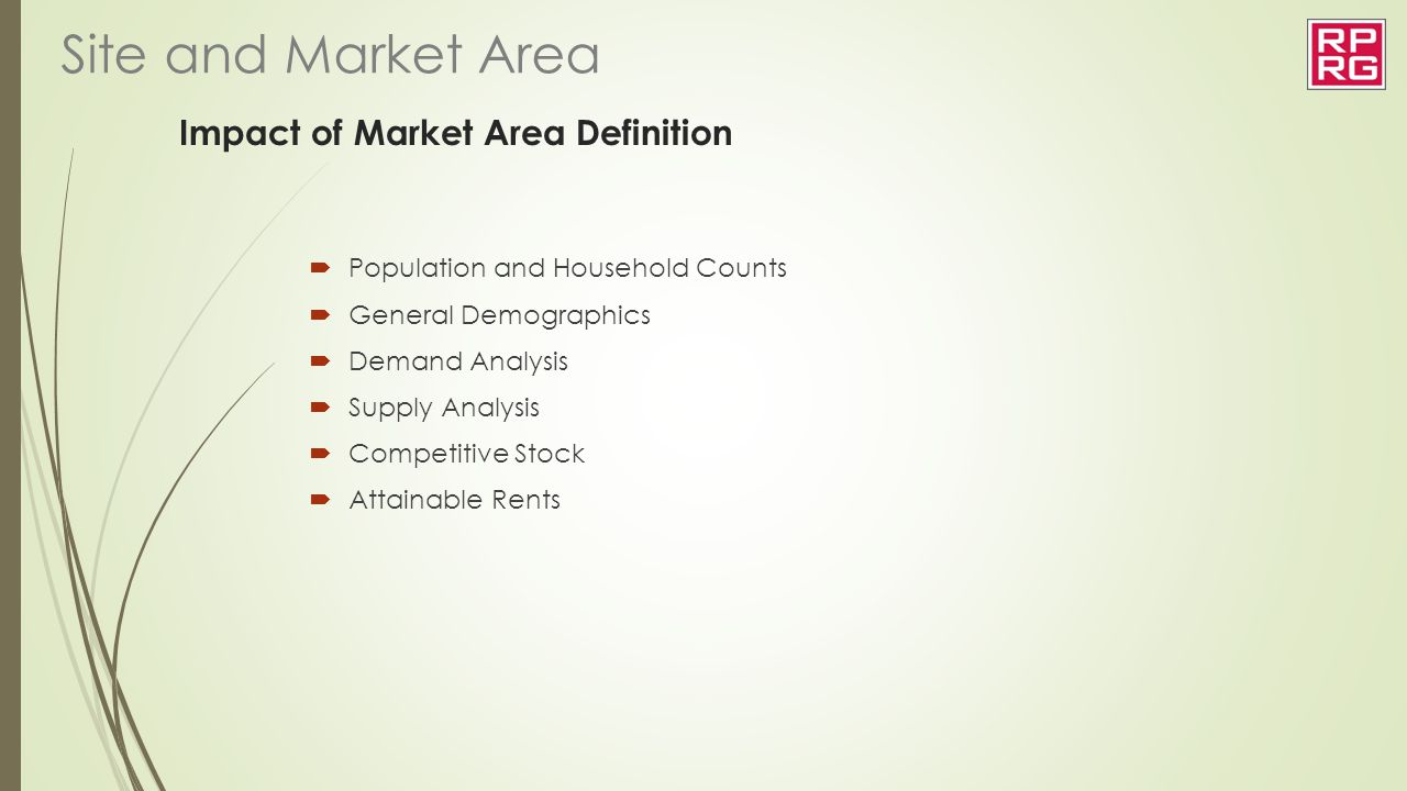 Impact of Market Area Definition  Population and Household Counts  General Demographics  Demand Analysis  Supply Analysis  Competitive Stock  At