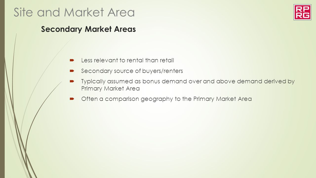 Secondary Market Areas  Less relevant to rental than retail  Secondary source of buyers/renters  Typically assumed as bonus demand over and above d