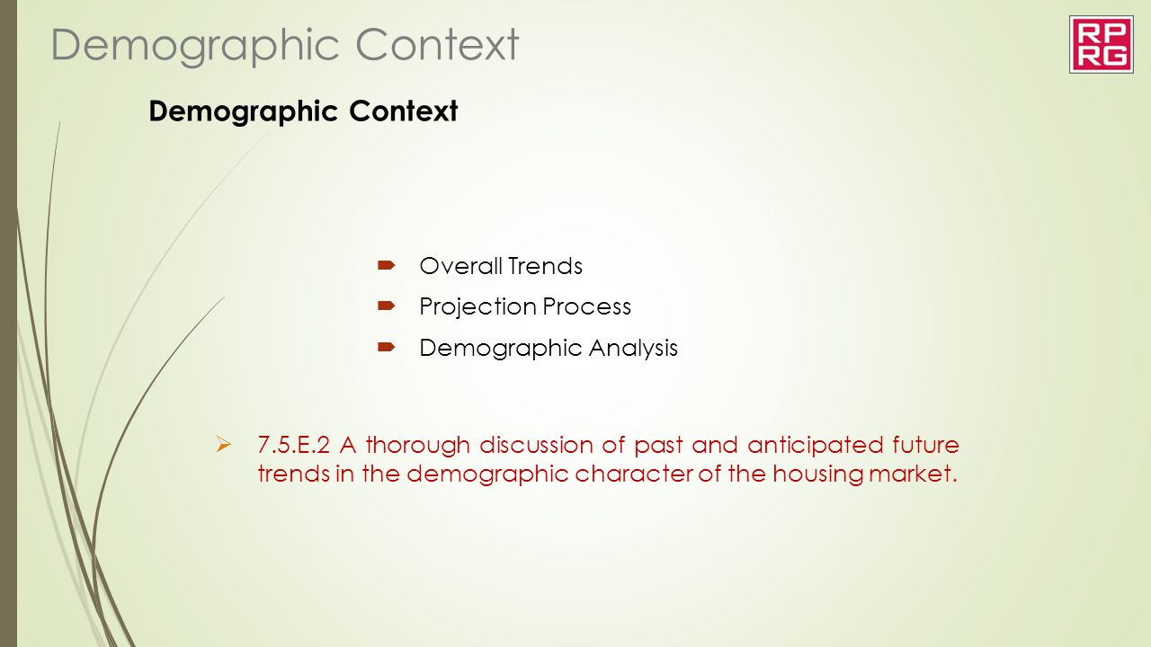Demographic Context  Overall Trends  Projection Process  Demographic Analysis Demographic Context  7.5.E.2 A thorough discussion of past and antic