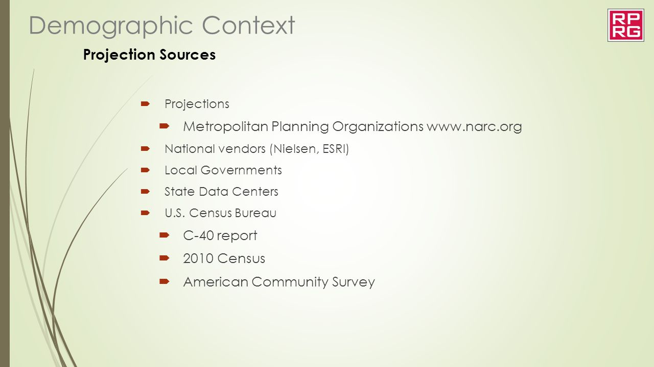 Projection Sources  Projections  Metropolitan Planning Organizations www.narc.org  National vendors (Nielsen, ESRI)  Local Governments  State Dat