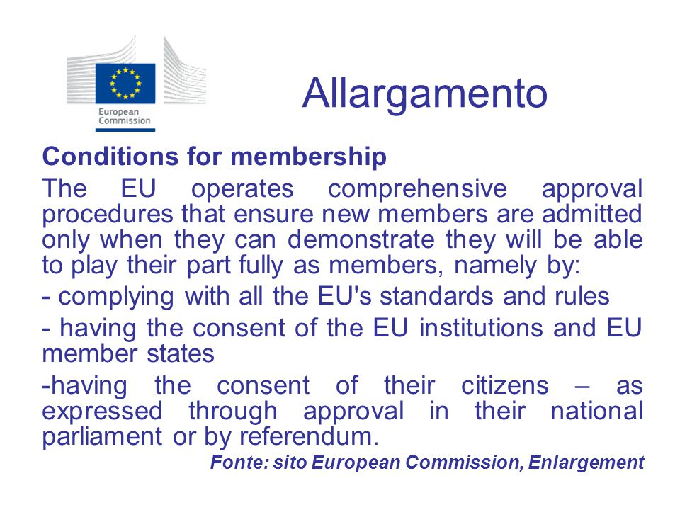 Allargamento Conditions for membership The EU operates comprehensive approval procedures that ensure new members are admitted only when they can demon