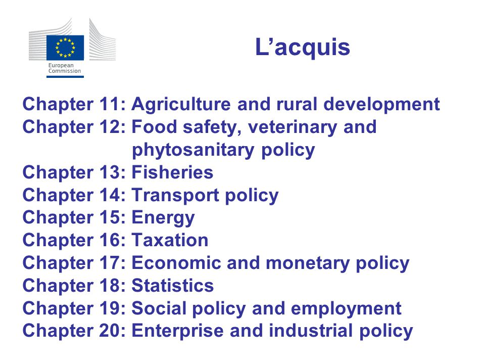 Chapter 11: Agriculture and rural development Chapter 12: Food safety, veterinary and phytosanitary policy Chapter 13: Fisheries Chapter 14: Transport