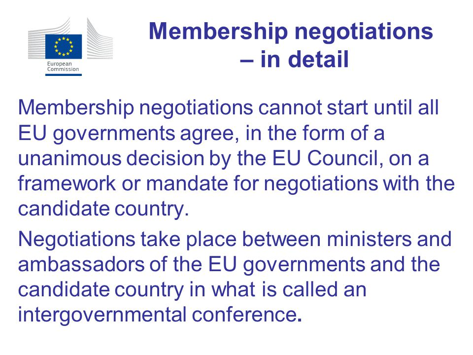 Membership negotiations cannot start until all EU governments agree, in the form of a unanimous decision by the EU Council, on a framework or mandate