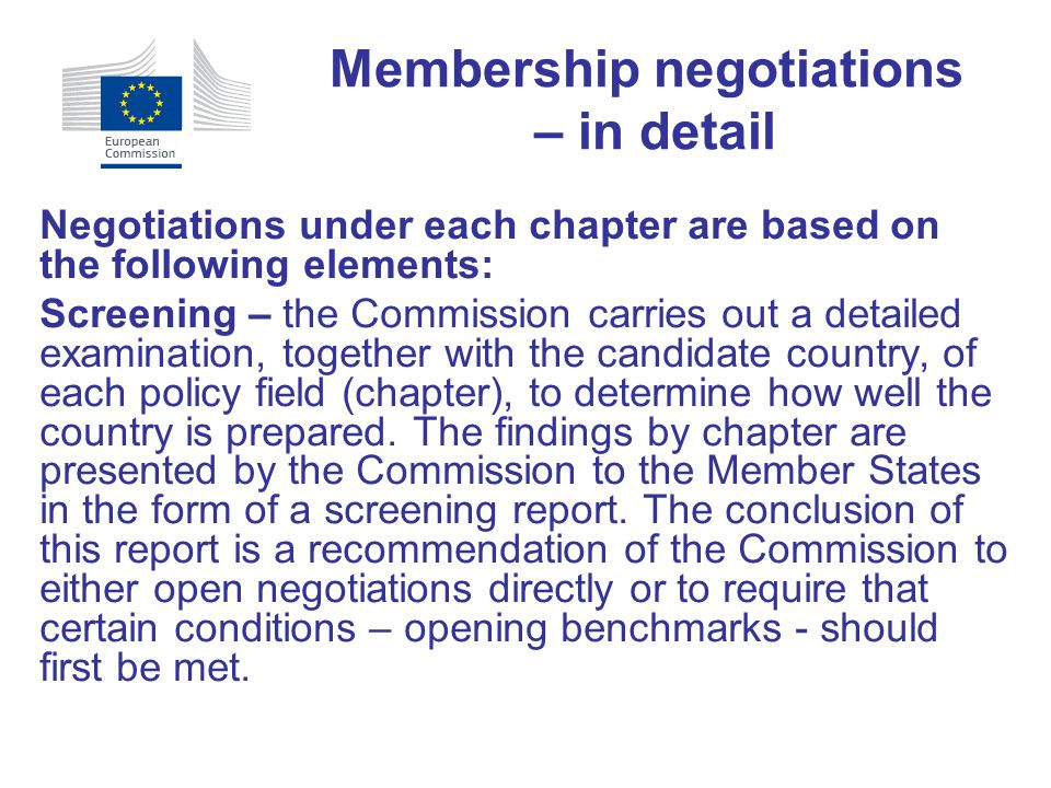 Negotiations under each chapter are based on the following elements: Screening – the Commission carries out a detailed examination, together with the