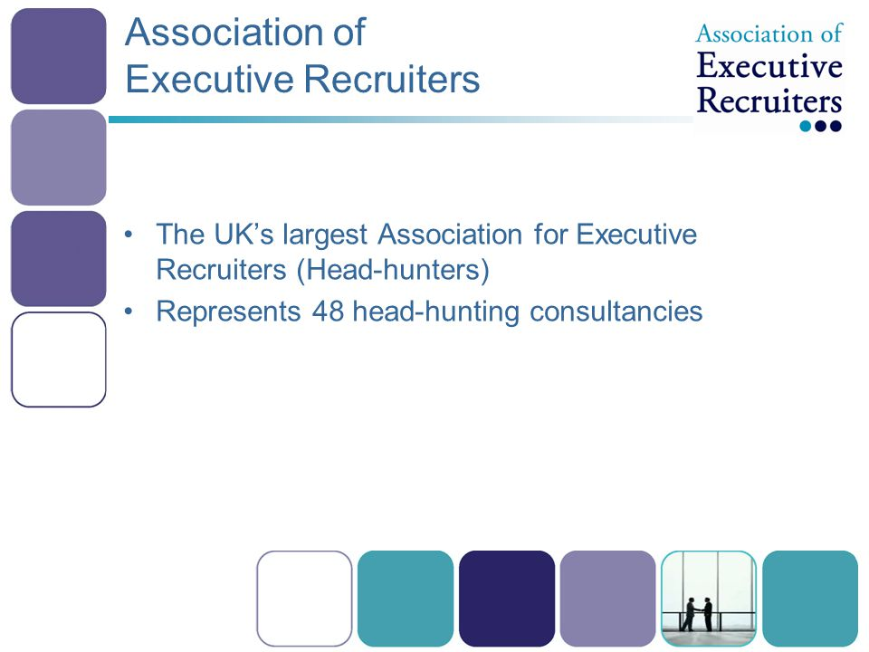 Association of Executive Recruiters The UK's largest Association for Executive Recruiters (Head-hunters) Represents 48 head-hunting consultancies