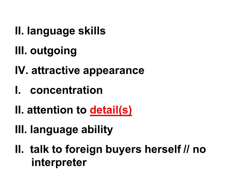 II. language skills III. outgoing IV. attractive appearance I.