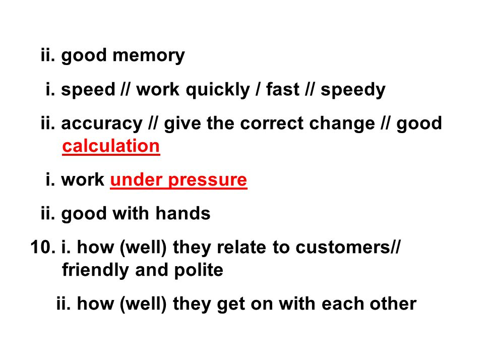 ii. good memory i. speed // work quickly / fast // speedy ii.
