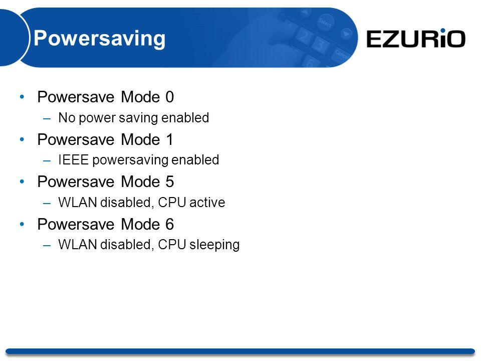 Powersaving Powersave Mode 0 –No power saving enabled Powersave Mode 1 –IEEE powersaving enabled Powersave Mode 5 –WLAN disabled, CPU active Powersave Mode 6 –WLAN disabled, CPU sleeping