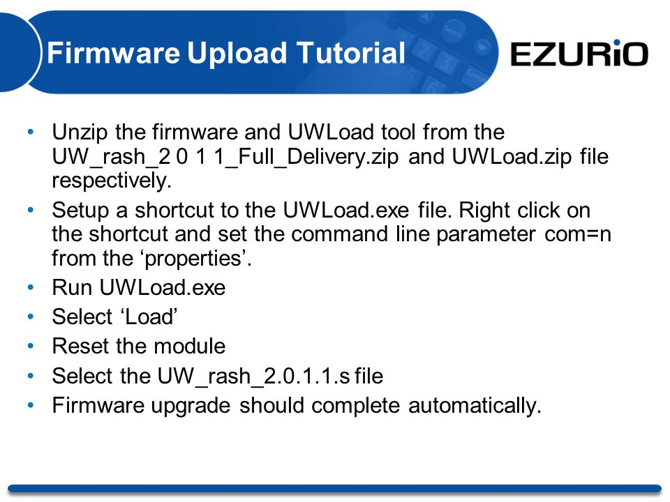 Firmware Upload Tutorial Unzip the firmware and UWLoad tool from the UW_rash_2 0 1 1_Full_Delivery.zip and UWLoad.zip file respectively. Setup a short
