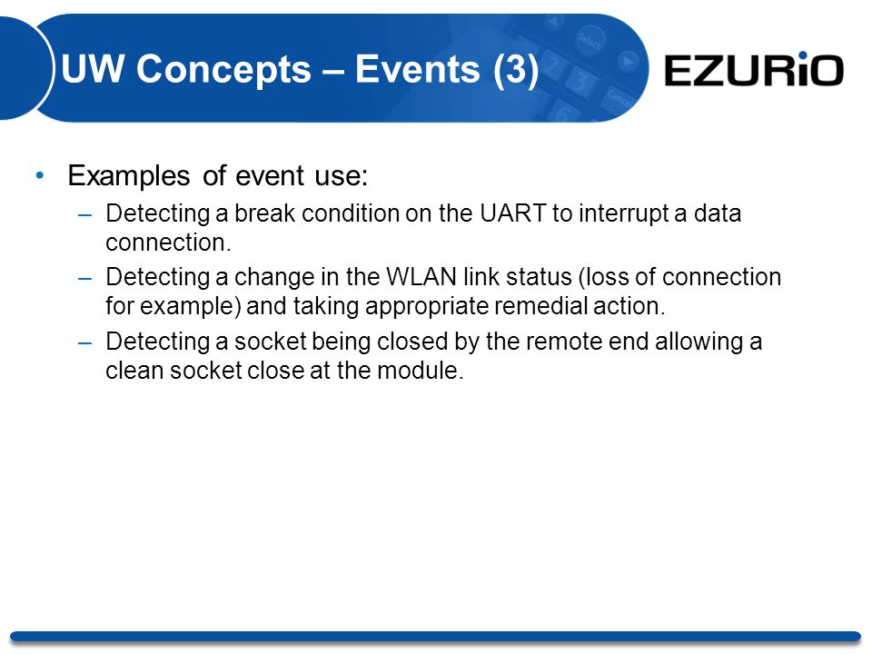 UW Concepts – Events (3) Examples of event use: –Detecting a break condition on the UART to interrupt a data connection. –Detecting a change in the WL