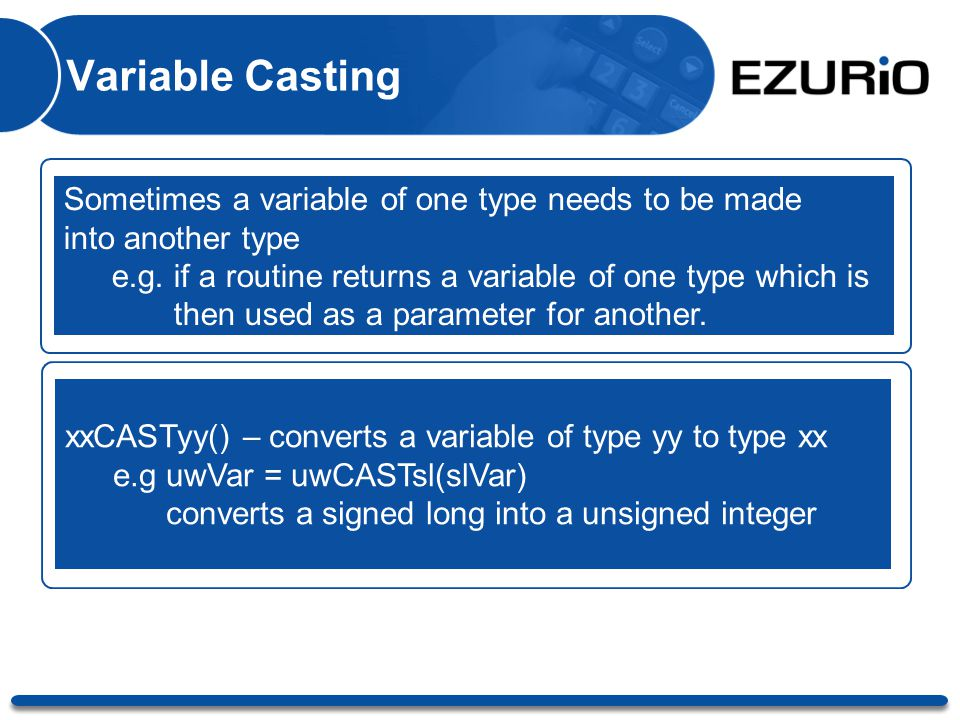 Variable Casting Sometimes a variable of one type needs to be made into another type e.g. if a routine returns a variable of one type which is then us