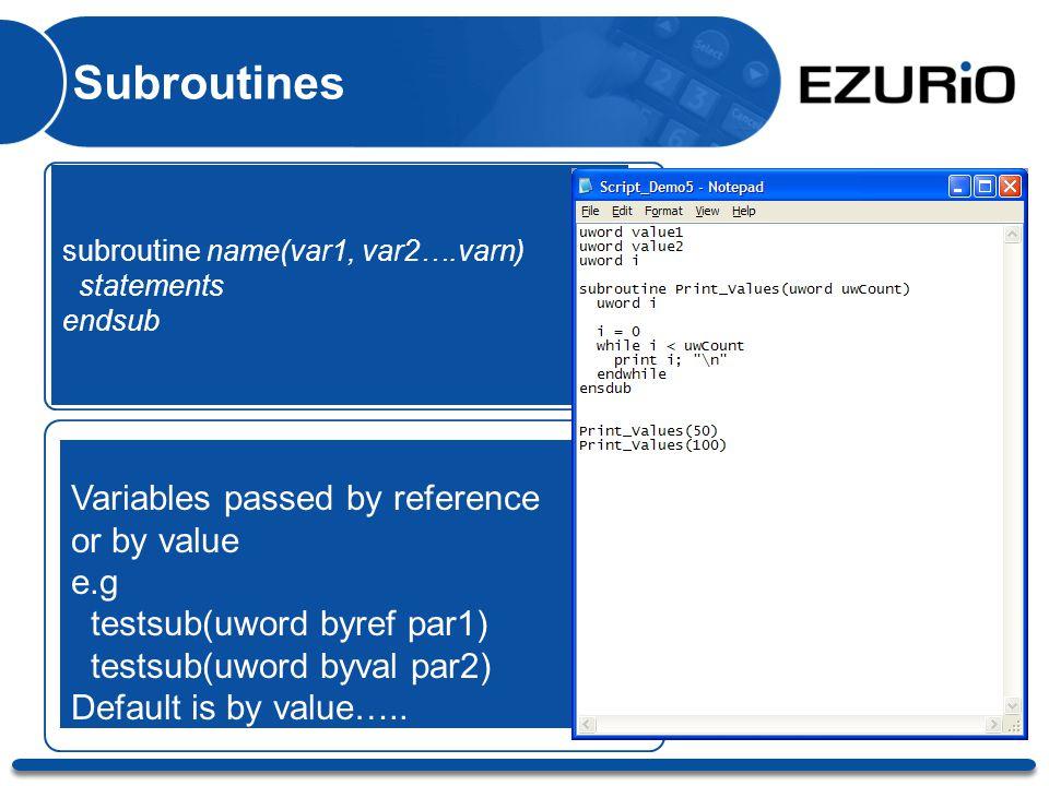 Subroutines subroutine name(var1, var2….varn) statements endsub Variables passed by reference or by value e.g testsub(uword byref par1) testsub(uword byval par2) Default is by value…..