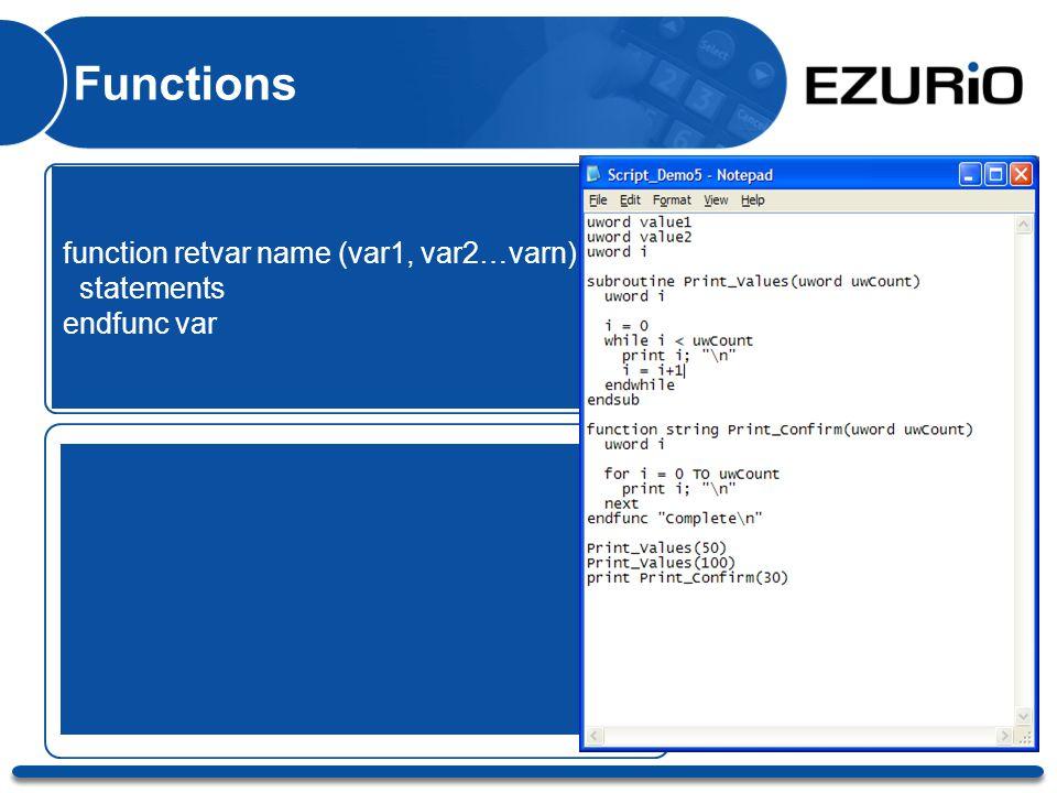 Functions function retvar name (var1, var2…varn) statements endfunc var