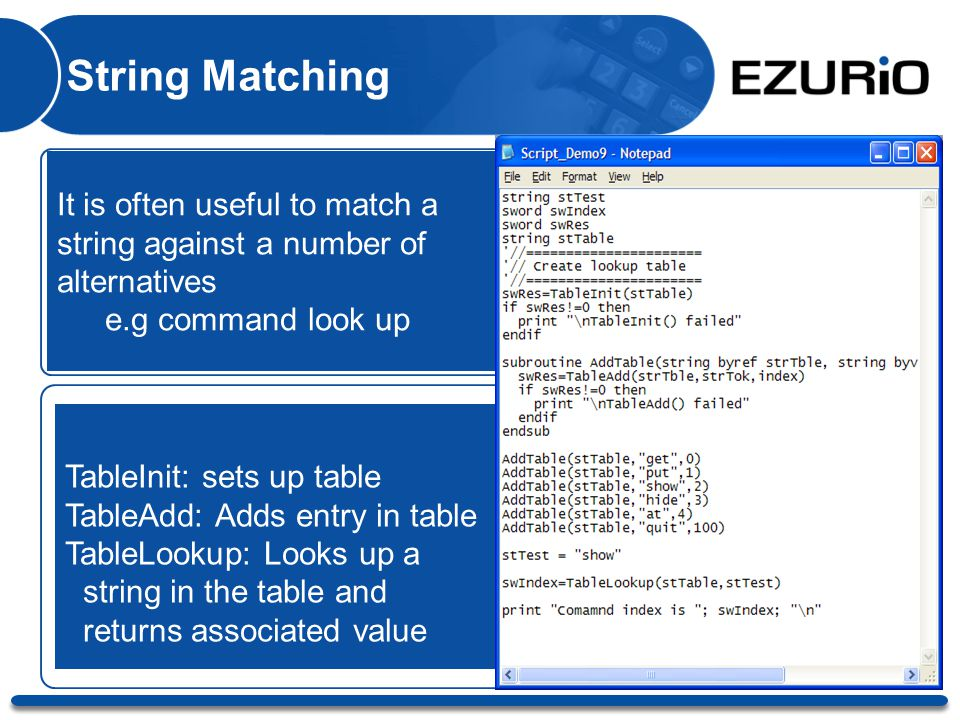 String Matching It is often useful to match a string against a number of alternatives e.g command look up TableInit: sets up table TableAdd: Adds entr