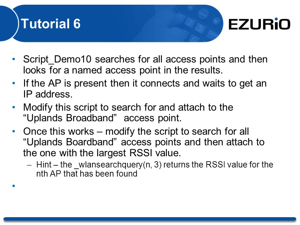 Tutorial 6 Script_Demo10 searches for all access points and then looks for a named access point in the results. If the AP is present then it connects