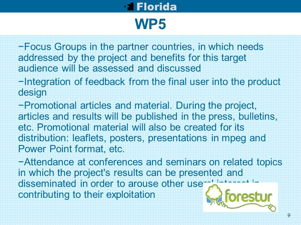 9 WP5 −Focus Groups in the partner countries, in which needs addressed by the project and benefits for this target audience will be assessed and discu