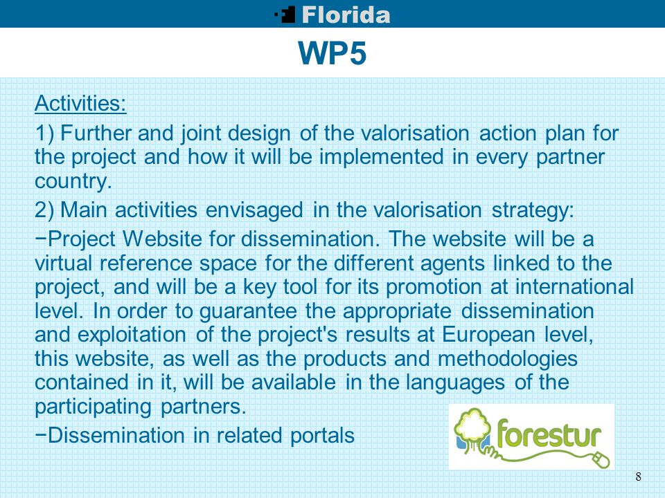 8 WP5 Activities: 1) Further and joint design of the valorisation action plan for the project and how it will be implemented in every partner country.