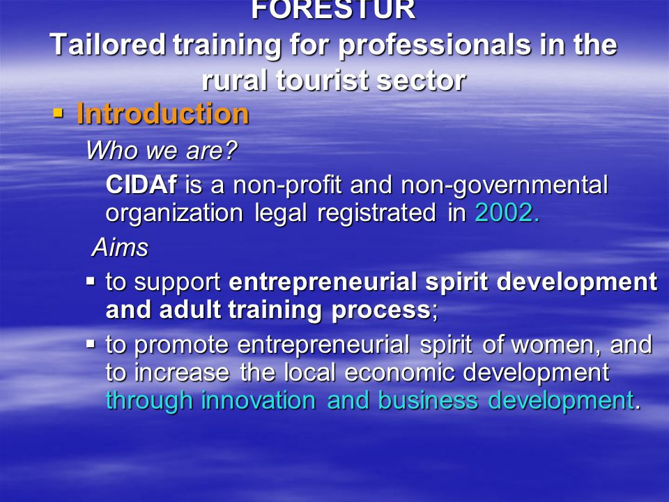 FORESTUR Tailored training for professionals in the rural tourist sector  Introduction Who we are.
