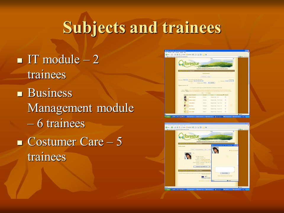 Subjects and trainees IT module – 2 trainees IT module – 2 trainees Business Management module – 6 trainees Business Management module – 6 trainees Costumer Care – 5 trainees Costumer Care – 5 trainees