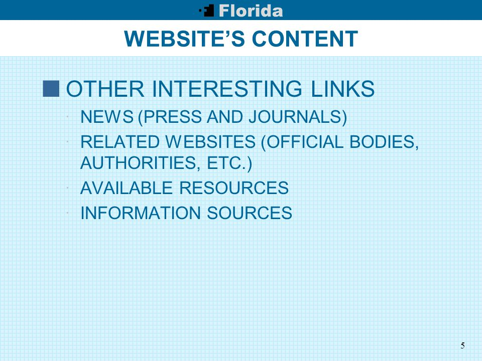 5 WEBSITE'S CONTENT OTHER INTERESTING LINKS  NEWS (PRESS AND JOURNALS)  RELATED WEBSITES (OFFICIAL BODIES, AUTHORITIES, ETC.)  AVAILABLE RESOURCES  INFORMATION SOURCES