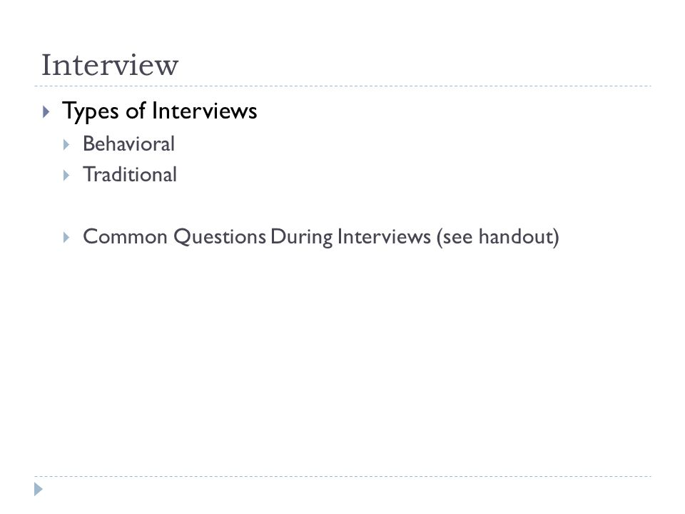 Interview  Types of Interviews  Behavioral  Traditional  Common Questions During Interviews (see handout)