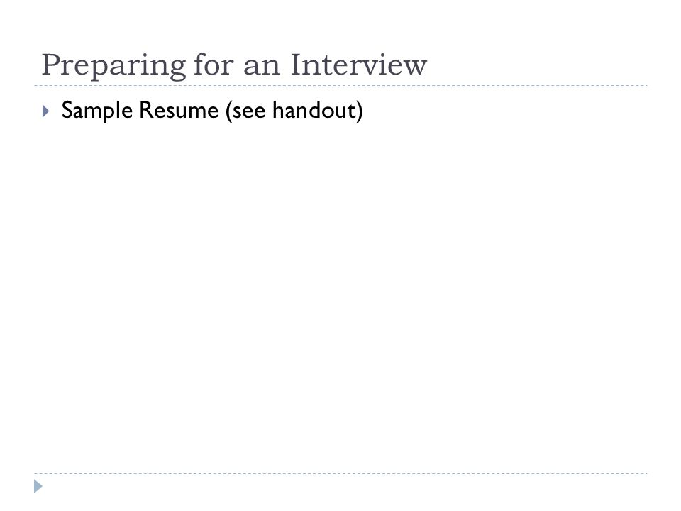 Preparing for an Interview  Sample Resume (see handout)