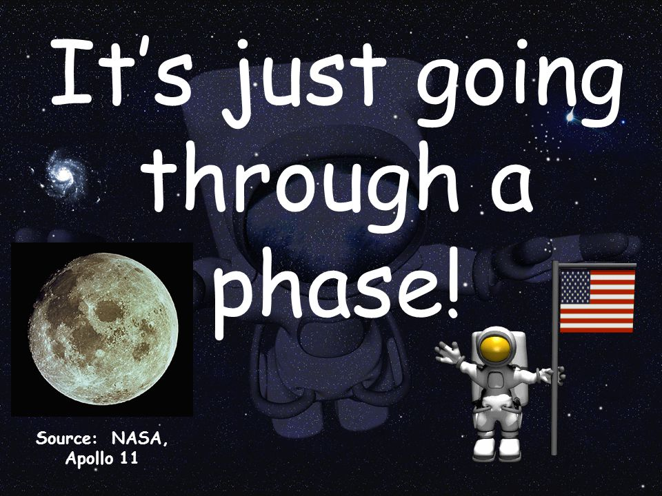It's just going through a phase! Source: NASA, Apollo 11