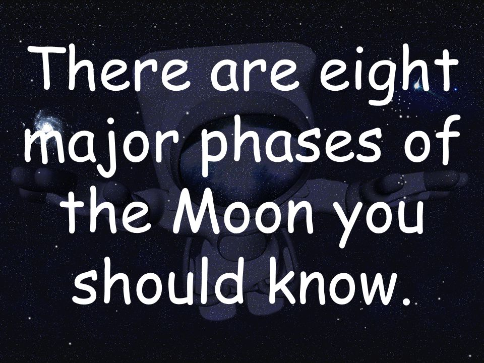 There are eight major phases of the Moon you should know.