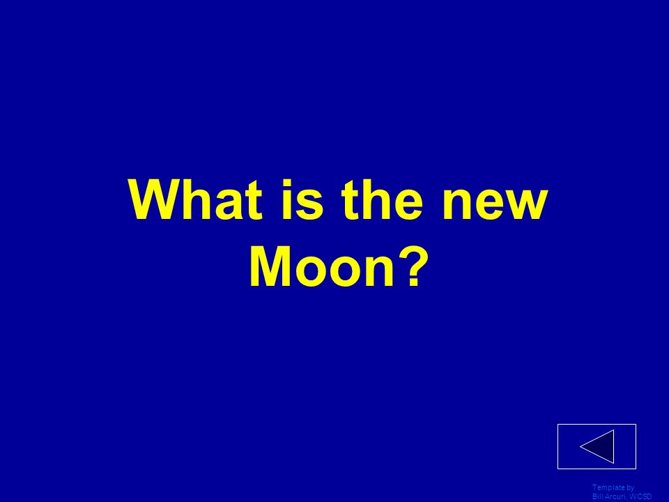 Template by Bill Arcuri, WCSD Daily Double!!! The phase of the Moon (where the arrow is pointing).