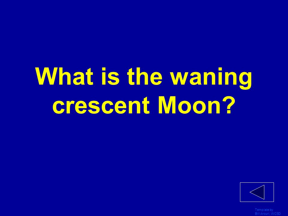 Template by Bill Arcuri, WCSD What is the waning crescent Moon?