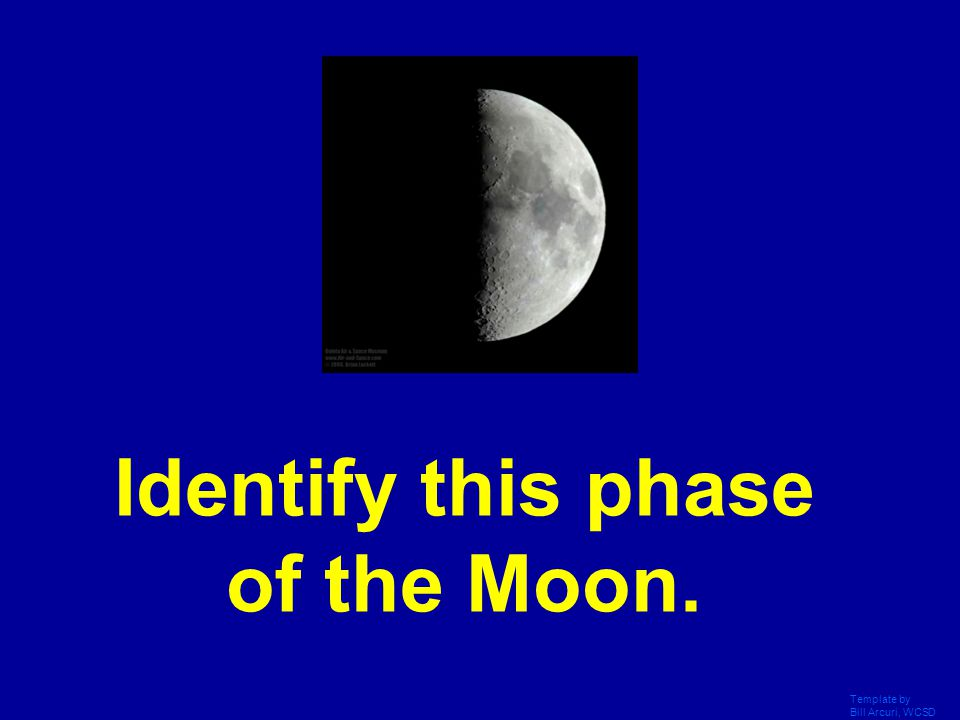Template by Bill Arcuri, WCSD The Moon's phase appears to be between half and full.