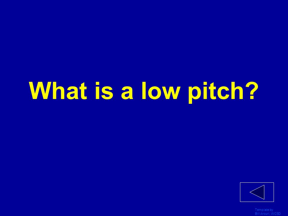 Template by Bill Arcuri, WCSD This instrument has this this type of pitch.