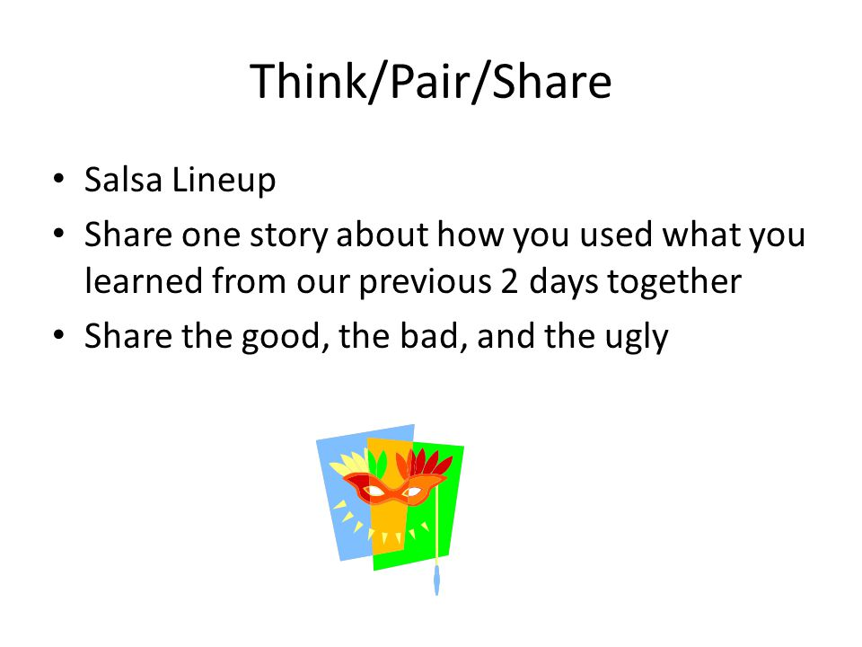Think/Pair/Share Salsa Lineup Share one story about how you used what you learned from our previous 2 days together Share the good, the bad, and the ugly
