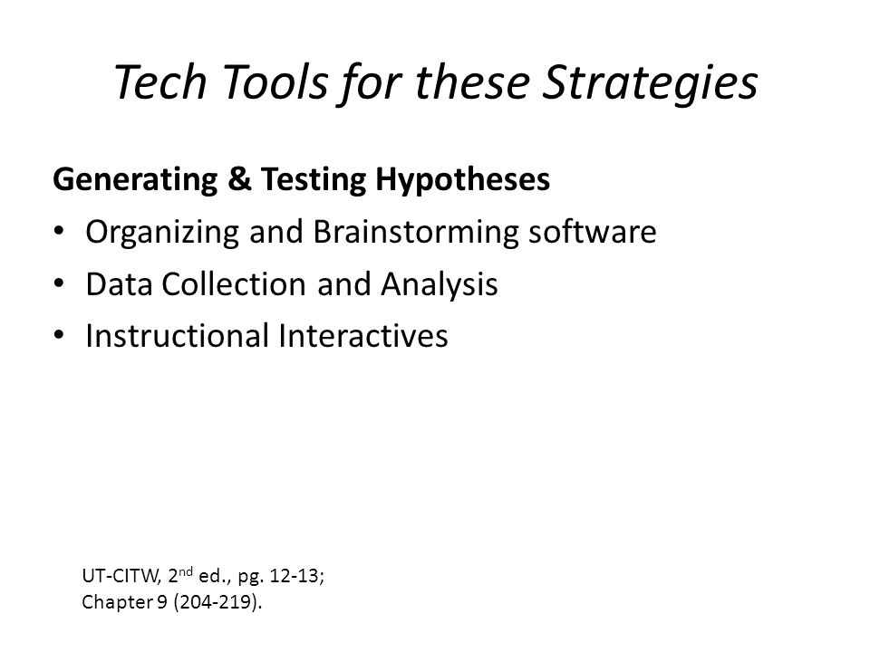 Tech Tools for these Strategies Generating & Testing Hypotheses Organizing and Brainstorming software Data Collection and Analysis Instructional Inter