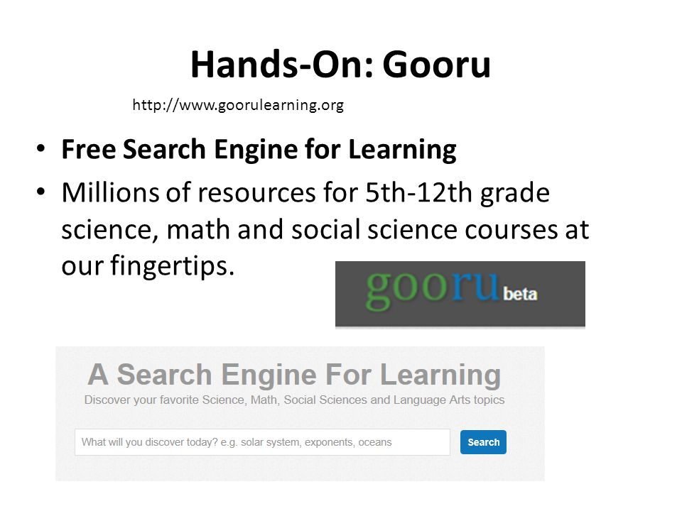Hands-On: Gooru Free Search Engine for Learning Millions of resources for 5th-12th grade science, math and social science courses at our fingertips. h