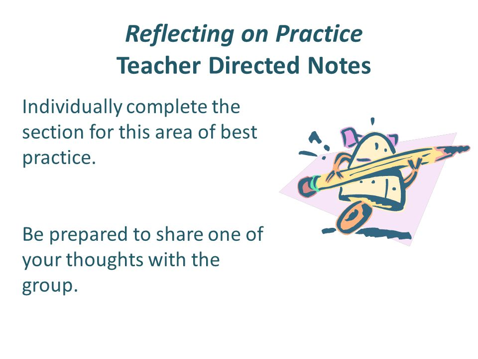 Reflecting on Practice Teacher Directed Notes Individually complete the section for this area of best practice. Be prepared to share one of your thoug