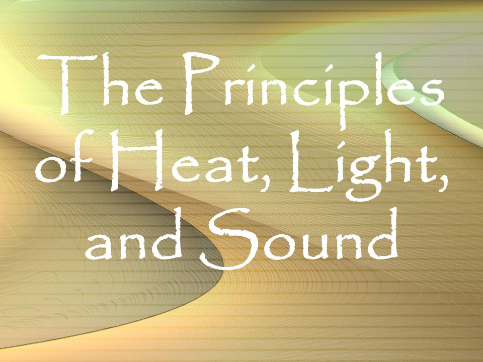 The Principles of Heat, Light, and Sound