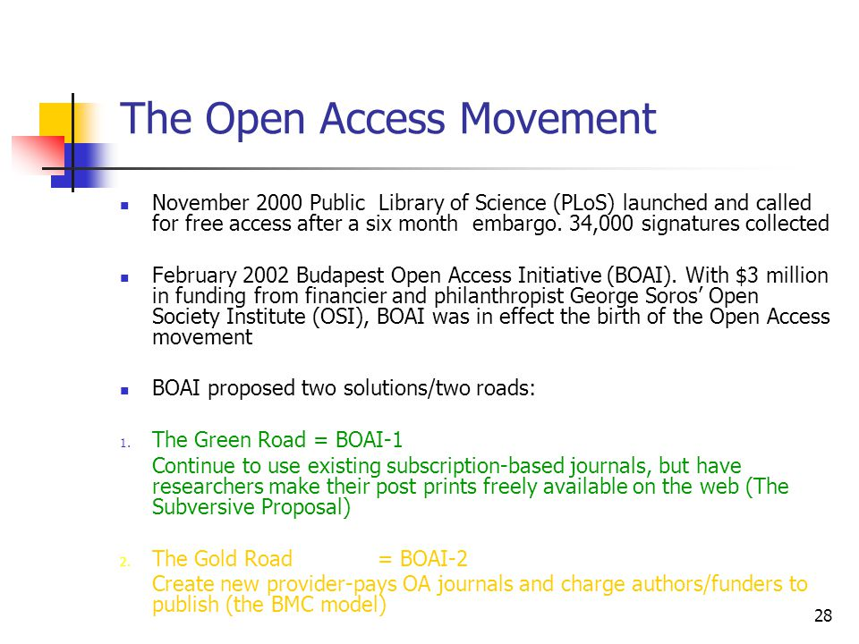 28 The Open Access Movement November 2000 Public Library of Science (PLoS) launched and called for free access after a six month embargo. 34,000 signa