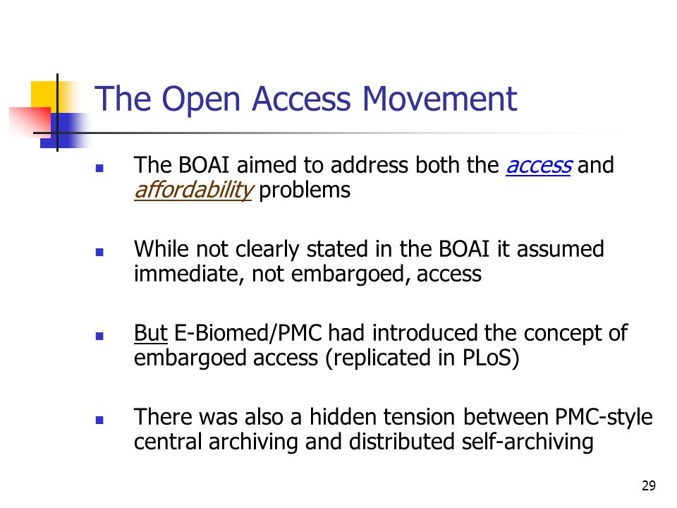29 The Open Access Movement The BOAI aimed to address both the access and affordability problems While not clearly stated in the BOAI it assumed immed
