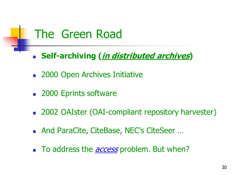 30 The Green Road Self-archiving (in distributed archives) 2000 Open Archives Initiative 2000 Eprints software 2002 OAIster (OAI-compliant repository
