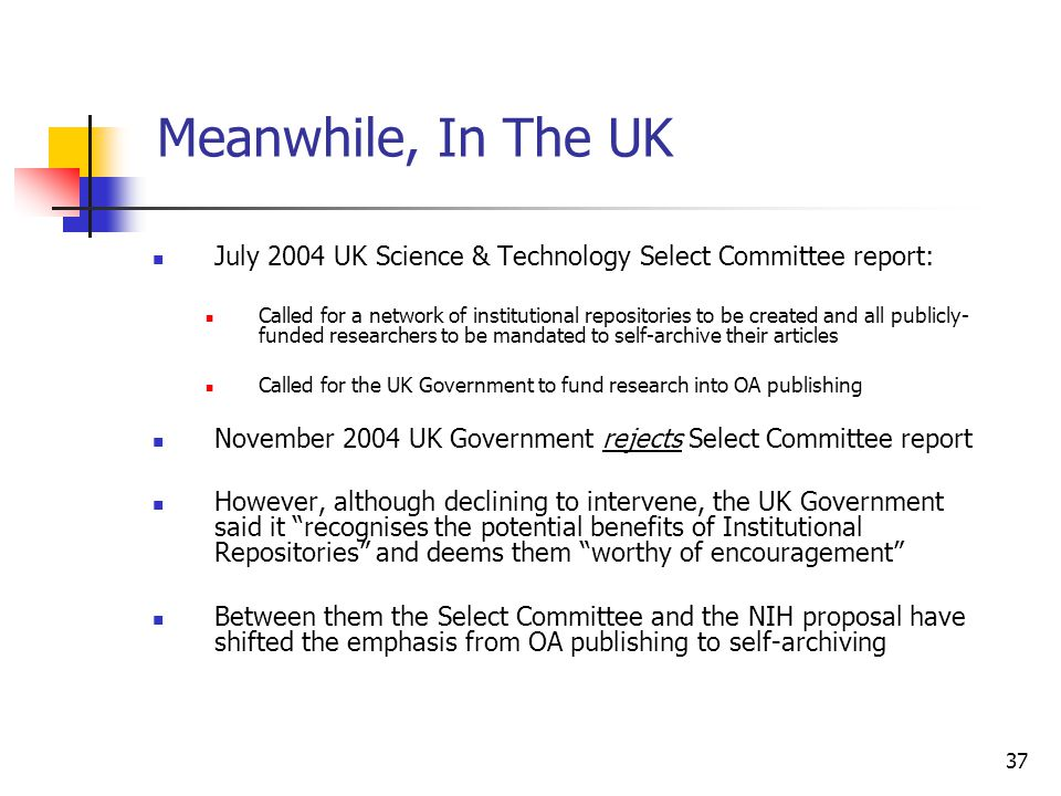 37 Meanwhile, In The UK July 2004 UK Science & Technology Select Committee report: Called for a network of institutional repositories to be created an