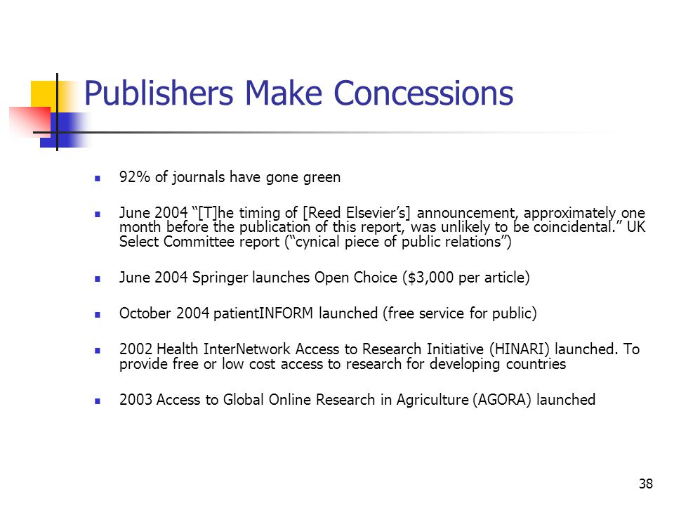 "38 Publishers Make Concessions 92% of journals have gone green June 2004 ""[T]he timing of [Reed Elsevier's] announcement, approximately one month befo"