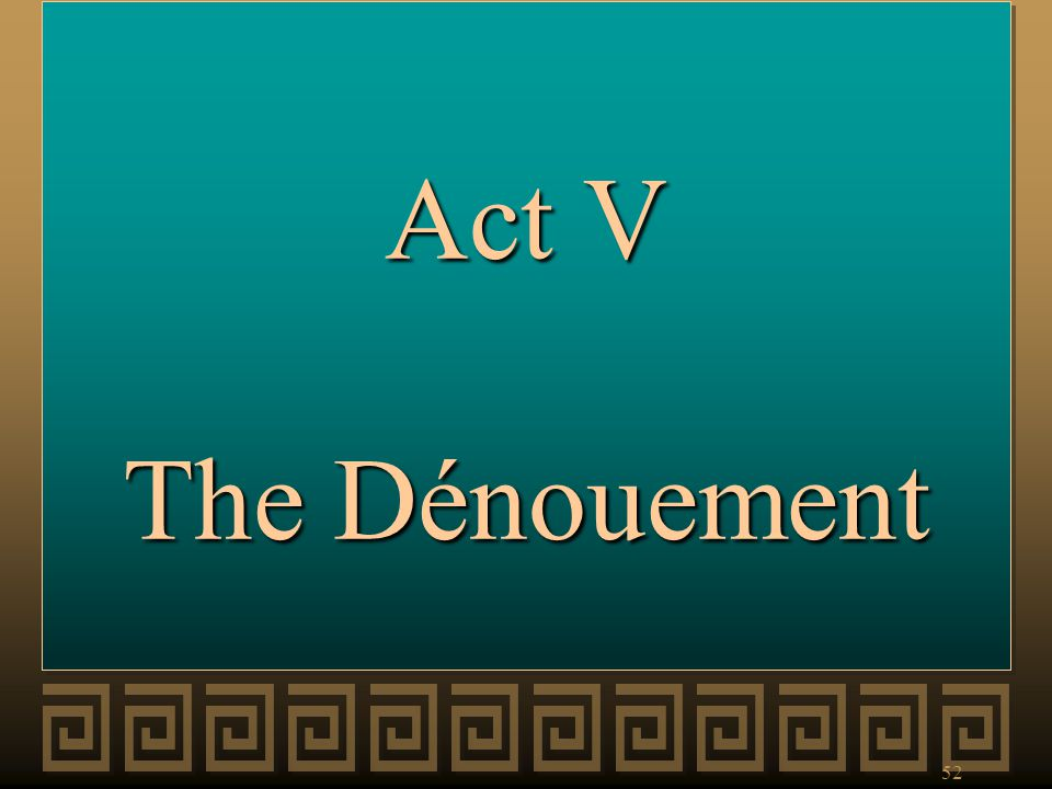 52 Act V The Dénouement