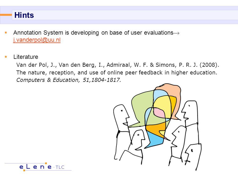 Hints  Annotation System is developing on base of user evaluations  j.vanderpol@uu.nl j.vanderpol@uu.nl  Literature Van der Pol, J., Van den Berg, I., Admiraal, W.