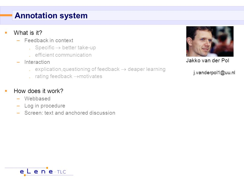 Annotation system  What is it? –Feedback in context.Specific  better take-up.efficient communication –Interaction.explication,questioning of feedbac